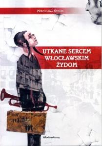Utkane Sercem Włocławskim Żydom by Mirosława Stojak